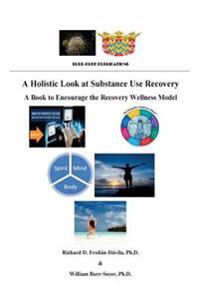 A Holistic Look at Substance Use Recovery: A Book to Encourage the Recovery Wellness Model