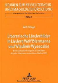 Literarische Laenderbilder in Liedern. Wolf Biermanns Und Wladimir Wyssozkis: Ein Imagologischer Vergleich an Liedtexten Der Autor-Interpreten Aus Den