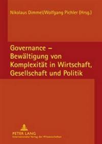 Governance - Bewaeltigung Von Komplexitaet in Wirtschaft, Gesellschaft Und Politik