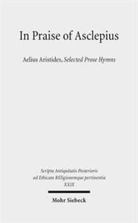 In Praise of Asclepius: Aelius Aristides, Selected Prose Hymns