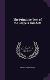 The Primitive Text of the Gospels and Acts