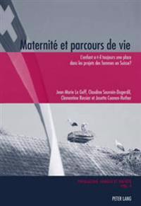 Maternité Et Parcours de Vie: L'Enfant A-T-Il Toujours Une Place Dans Les Projets Des Femmes En Suisse ?