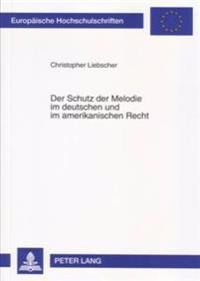 Der Schutz Der Melodie Im Deutschen Und Im Amerikanischen Recht