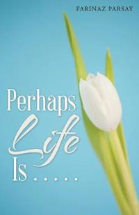 Perhaps Life Is