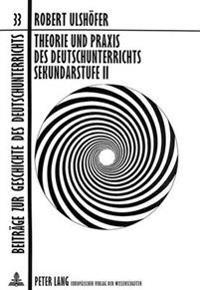 Theorie Und Praxis Des Deutschunterrichts Sekundarstufe II: Aufsaetze 1946-1996