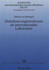 Globalisierungstendenzen Im Internationalen Luftverkehr: Entwicklung Der Regulierung Und Liberalisierung Unter Beruecksichtigung Strategischer Allianz