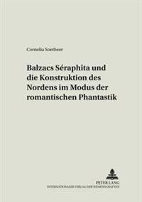 Balzacs «séraphîta» Und Die Konstruktion Des Nordens Im Modus Der Romantischen Phantastik = Balzacs Seraphita Und Die Konstruktion Des Nordens Im Modu