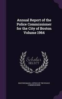 Annual Report of the Police Commissioner for the City of Boston Volume 1964