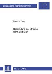 Begruendung Der Ethik Bei Barth Und Elert