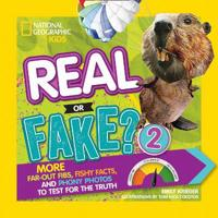 Real or Fake? 2: More Far-Out Fibs, Fishy Facts, and Phony Photos to Test for the Truth