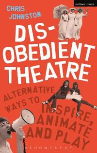 Disobedient Theatre: Alternative Ways to Inspire, Animate and Play