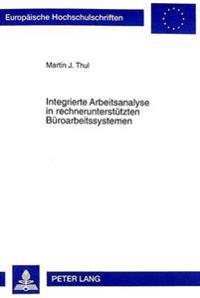 Integrierte Arbeitsanalyse in Rechnerunterstuetzten Bueroarbeitssystemen: Entwicklung Und Erprobung Eines Integrierten Arbeitsanalyseverfahrens Fuer R