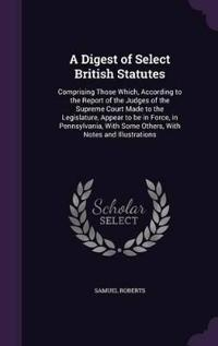 A Digest of Select British Statutes