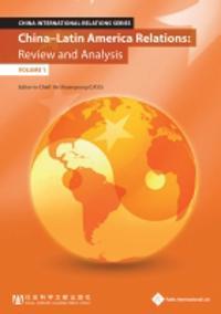 China - Latin America Relations: Review and Analysis (Volume 1)