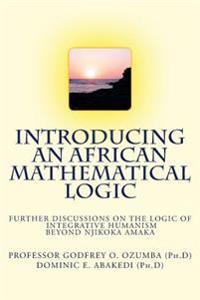 Introducing an African Mathematical Logic: Further Discussions on Ozumba's Logic of Integrative Humanism Beyond Njikoka