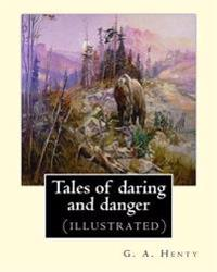 Tales of Daring and Danger, by G. A. Henty (Illustrated)