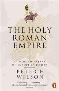 Holy roman empire - a thousand years of europes history