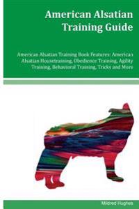 American Alsatian Training Guide American Alsatian Training Book Features: American Alsatian Housetraining, Obedience Training, Agility Training, Beha