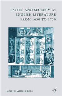 Satire and Secrecy in English Literature 1650-1750
