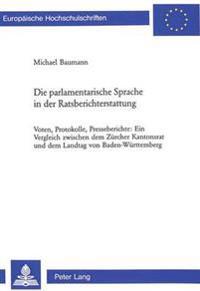 Die Parlamentarische Sprache in Der Ratsberichterstattung: Voten, Protokolle, Presseberichte: Ein Vergleich Zwischen Dem Zuercher Kantonsrat Und Dem L