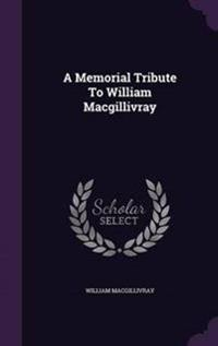 A Memorial Tribute to William Macgillivray