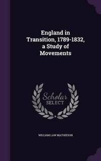 England in Transition, 1789-1832, a Study of Movements;
