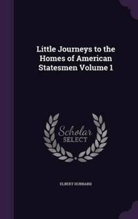 Little Journeys to the Homes of American Statesmen, Volume 1