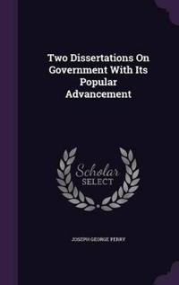 Two Dissertations on Government with Its Popular Advancement