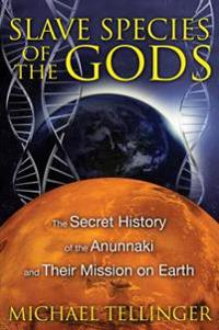 Slave species of the gods - the secret history of the anunnaki and their mi