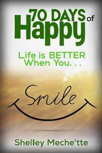 70 Days of Happy: Life Is Better When You Smile