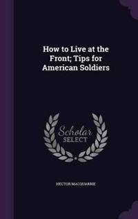 How to Live at the Front; Tips for American Soldiers