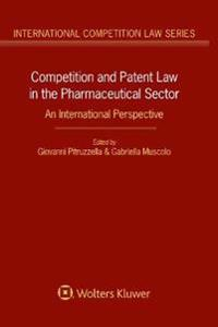Competition and Patent Law in the Pharmaceutical Sector: An International Perspective