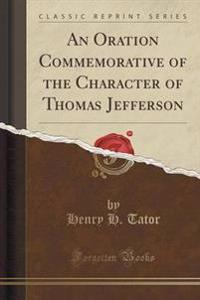 An Oration Commemorative of the Character of Thomas Jefferson (Classic Reprint)