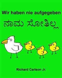 Wir Haben Nie Aufgegeben: Ein Bilderbuch Für Kinder Deutsch-Kannada (Zweisprachige Ausgabe)