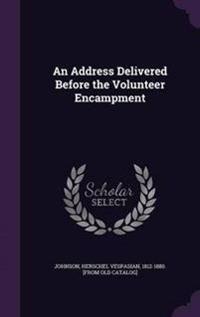 An Address Delivered Before the Volunteer Encampment
