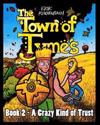 The Town of Tymes - A Crazy Kind of Trust: Book Two