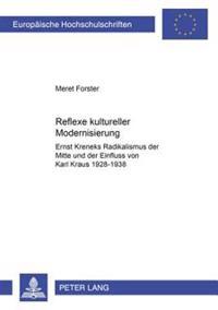 Reflexe Kultureller Modernisierung: Ernst Kreneks Radikalismus Der Mitte Und Der Einfluss Von Karl Kraus, 1928-1938