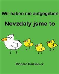 Wir Haben Nie Aufgegeben Nevzdaly Jsme to: Ein Bilderbuch Fur Kinder Deutsch-Tschechisch (Zweisprachige Ausgabe)