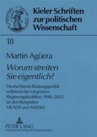 «worum Streiten Sie Eigentlich?»: Deutschlands Ruestungspolitik Waehrend Der Rot-Gruenen Regierungskoalition 1998-2005 an Beispielen Meads Und A400m