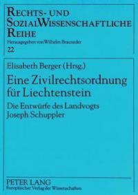 Eine Zivilrechtsordnung Fuer Liechtenstein: Die Entwuerfe Des Landvogts Joseph Schuppler