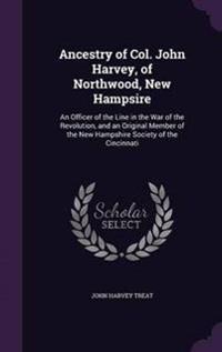 Ancestry of Col. John Harvey, of Northwood, New Hampsire