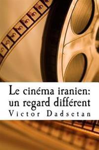 "Le Cinema Iranien: Un Regard Different.: Face a Face: Le Cinema ""Officiel"" Iranien Et Le Cinema ""Clandestin,"" En Iran Ou En Exil."