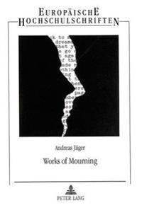 Works of Mourning: Poetische Trauerarbeit, Selbstreflexion Und Kritisches Traditionsbewusstsein in Modernen Englischen Elegien