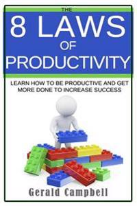 Productivity: The 8 Laws of Productivity: Learn to Be Productive and Get More Done to Increase Success