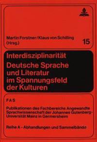 Interdisziplinaritaet. Deutsche Sprache Und Literatur Im Spannungsfeld Der Kulturen: Festschrift Fuer Gerhart Mayer Zum 65. Geburtstag