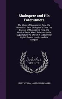 Shakspere and His Forerunners