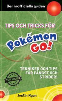 Tips och tricks för Pokémon go : tekniker och tips för fångst och strider