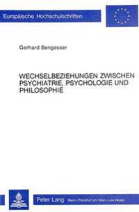 Wechselbeziehungen Zwischen Psychiatrie, Psychologie Und Philosophie: Ein Leitfaden Durch Die Geistesgeschichte Aus Psychiatrischer Und Psychologische