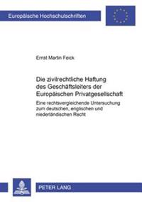 Die Zivilrechtliche Haftung Des Geschaeftsleiters Der Europaeischen Privatgesellschaft: Eine Rechtsvergleichende Untersuchung Zum Deutschen, Englische
