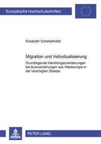 Migration Und Individualisierung: Grundlegende Handlungsorientierungen Bei Auswanderungen Aus Westeuropa in Die Vereinigten Staaten